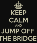keep-calm-and-jump-off-the-bridge